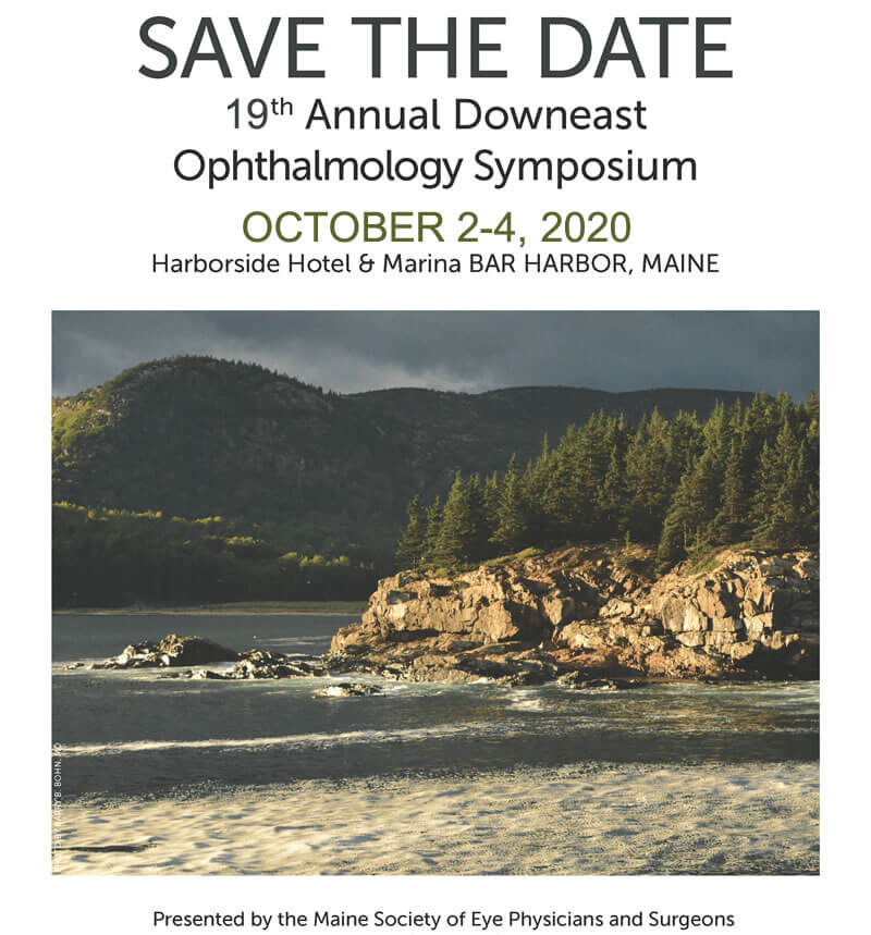 The 19th Annual Downeast Ophthalmology Symposium is October 2-4, 2020.